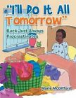 I'll Do It All Tomorrow: Buck Just Always Procrastinates by Marie McGifford (Paperback / softback, 2014)
