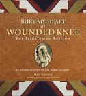 The Illustrated Editions: Bury My Heart at Wounded Knee : Indian History of the American West by Dee Alexander Brown (2009, Hardcover)