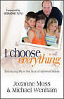 I Choose Everything: Embracing Life in the Face of Terminal Illness by Michael Wenham, Jozanne Moss (Paperback, 2010)