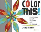 Color This!: Practical Quilt Designs for Coloring by Lynda Smith (Paperback / softback, 2016)