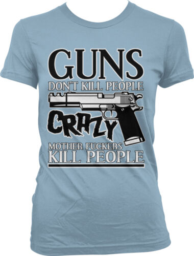Guns Don/'t Kill People Crazy Motherf**kers Kill People Bear Arms Juniors T-Shirt
