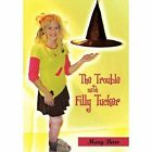 The Trouble With Filly Tucker 9781450235174 Hardcover P H