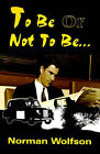 To Be or Not to Be... by Norman Wolfson (Paperback / softback, 2000)
