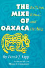 The Mixe of Oaxaca: Religion, Ritual, and Healing by Frank J. Lipp (Paperback, 1998)