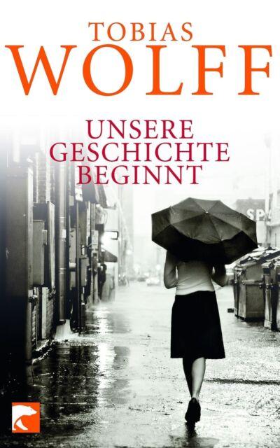 Unsere Geschichte beginnt von Tobias Wolff (2012, Taschenbuch)