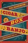 Cigar Box Banjo: Notes on Music and Life by Paul Quarrington (Hardback, 2010)