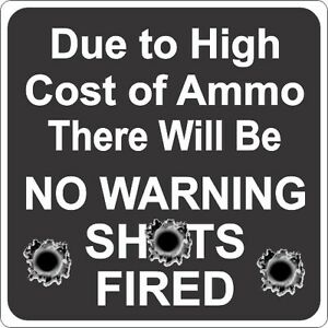 Due-to-the-High-Cost-of-Ammo-NO-warning-Shots-Fired-Funny-Novelty-Sign