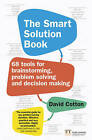 The Smart Solution Book: 68 Tools for Brainstorming, Problem-Solving and Decision-Making by David Cotton (Paperback, 2016)