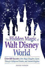 The Hidden Magic of Walt Disney World: Over 600 Secrets of the Magic Kingdom, Epcot, Disney's Hollywood Studios, and Animal Kingdom by Susan Veness (Paperback, 2009)