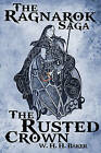 The Ragnarok Saga: The Rusted Crown by W. H. H Baker (Hardback, 2016)