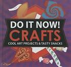 Do It Now!: Crafts: Cool Art Projects & Tasty Snacks by Sarah Hines Stephens, Bethany Mann (Hardback, 2012)