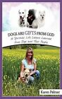 Dogs Are Gifts from God: Spiritual Life Lessons from Dogs and Their People by Mrs Karen Marie Palmer (Paperback / softback, 2012)