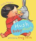 Hush Baby Hush by Sally Rippin (Board book, 2008)
