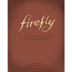 Firefly-A-Celebration-Book-By-Joss-Whedon-BRAND-NEW-Hardcover