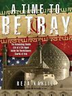 A Time to Betray : The Astonishing Double Life of a CIA Agent Inside the Revolutionary Guards of Iran by Reza Kahlili (2010, MP3 CD, Unabridged)