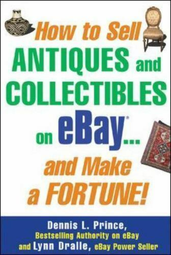 How To Sell Antiques And Collectibles On Ebay And Make A Fortune By Lynn Dralle And Dennis L Prince 2004 Trade Paperback For Sale Online Ebay