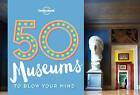 50 Museums to Blow Your Mind by Ben Handicott, Lonely Planet (Paperback, 2016)