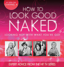 How To Look Good Naked: Looking Hot With What You've Got, Yabsley, Charmaine, Ex