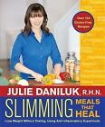 Slimming Meals That Heal: Lose Weight Without Dieting, Using Anti-inflammatory Superfoods by Julie Daniluk (Paperback, 2014)