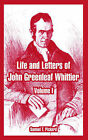 NEW Life and Letters of John Greenleaf Whittier: Volume I by Samuel T. Pickard