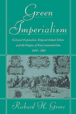 Green Imperialism: Colonial Expansion, Tropical Island Edens and the Origins of