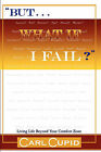 But...What If I Fail?: Living Life Beyond Your Comfort Zone by Carl L Cupid (Paperback / softback, 2006)