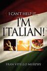 I Can't Help It..I'm Italian! by Fran Vitello Murphy (Paperback / softback, 2006)