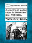 A Selection of Leading Cases in the Common Law: With Notes. by Walter Shirley Shirley (Paperback / softback, 2010)