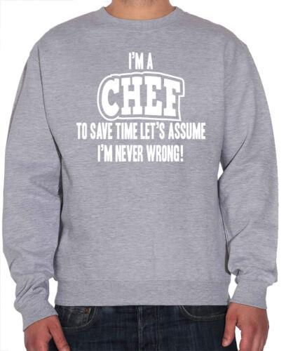 Mens Sweatshirt Lets Assume I/'m Never Wrong I/'m a Chef