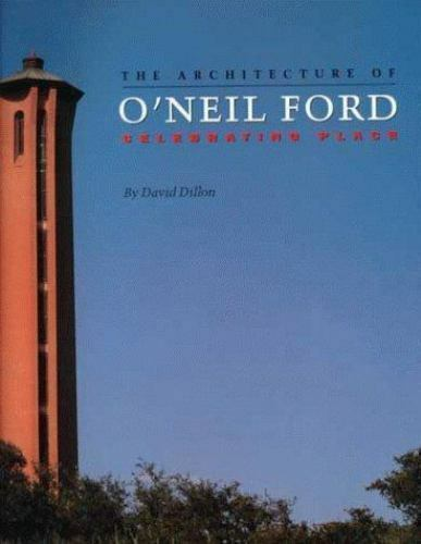 The Architecture of O'Neil Ford: Celebrating Place Dillon, David