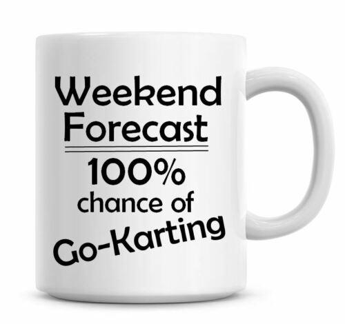 Weekend Forecast Chance Of Go Karting Funny Coffee Mug Go Kart Gift Ideas 1367