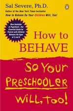 How to Behave So Your Preschooler Will, Too! by Sal Severe (2004 Paperback)S7093