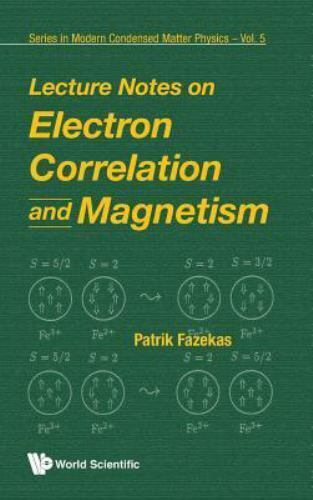 Series on Modern Condensed Matter Physics: Lecture Notes on Electron  Correlation and Magnetism Vol  5 by Patrick Fazekas (1999, Hardcover) for  sale
