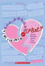 Friend Or Flirt?: Quick Quizzes About Your Crush (Quick Quizzes for Bff'S)