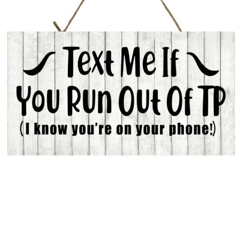 Text Me if you Run out of TP I Know your on your Phone Bathroom Wood Sign