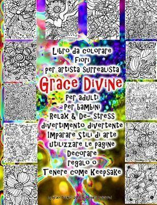 Libro Da Colorare Fiori Per Artista Surrealista Grace Divine Per