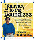 Journey to the Boundless: Exploring the Intimate Connection between Your Mind, Body, and Spirit by Deepak Chopra (CD-Audio, 2003)