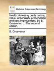 Health. an Essay on Its Nature, Value, Uncertainty, Preservation and Best Improvement. by B. Grosvenor, ... the Second Edition. by B Grosvenor (Paperback / softback, 2010)