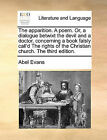 The Apparition. a Poem. Or, a Dialogue Betwixt the Devil and a Doctor, Concerning a Book Falsly Call'd the Rights of the Christian Church. the Third Edition. by Abel Evans (Paperback / softback, 2010)