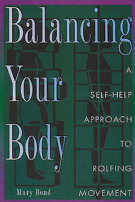 1 of 1 - Balancing Your Body: Self-help Approach to Rolfing Movement, Bond, Mary, Good, P