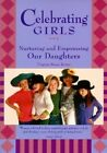Celebrating Girls: Nurturing and Empowering Our Daughters by Virginia Beane Rutter (Paperback, 1996)