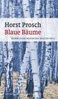 Blaue Bäume von Horst Prosch (2014, Taschenbuch)