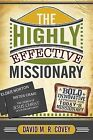The Highly Effective Missionary: Bold and Innovative Approaches to Hasten the Work by David M R Covey (Paperback / softback, 2013)