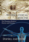Technological Medicine: The Changing World of Doctors and Patients by Stanley Joel Reiser (Hardback, 2009)
