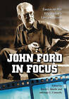 John Ford in Focus: Essays on the Filmmaker's Life and Work by McFarland & Co  Inc (Paperback, 2008)