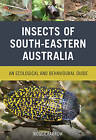 Insects of South-Eastern Australia: An Ecological and Behavioural Guide by Roger Farrow (Paperback, 2016)