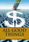 All Good Things: Building Wealth for My Clients by Adam Hennick (Hardback, 2015)