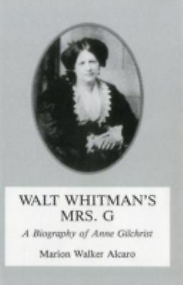 Walt Whitman's Mrs. G : A Biography of Anne Gilchrist Marion Walker Alcaro