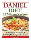 Daniel Diet: 20 Minute Recipes - 25 Delectable, Nutritious, & Fulfilling Meals I Just 20 Minutes by Karen Miller (Paperback / softback, 2014)