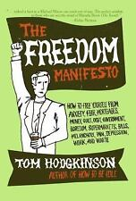 The Freedom Manifesto : How to Free Yourself from Anxiety, Fear, Mortgages,...